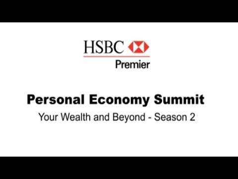 HSBC Premier: Personal Economy Summit | Your Wealth and Beyond – Season 2 | Episode 2