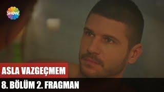 Asla Vazgeçmem 8. Bölüm 2. Fragman / Perşembe 20.00