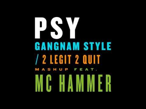 PSY - GANGNAM STYLE / 2 LEGIT 2 QUIT Mashup feat. MC HAMMER Mix (Full)