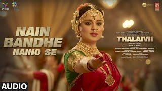 Nain Bandhe Naino Se(Audio) | THALAIVII | Kangana Ranaut | Saindhavi P | G.V.Prakash| Irshad Kamil