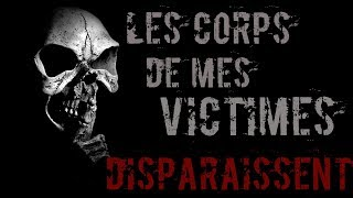 [creepypasta FR] Les corps de mes victimes disparaissent