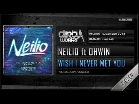 Neilio ft. Ohwin - Wish I Never Met You (Official HQ Preview)