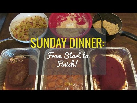 Sunday Dinner || From Start To Finish !
