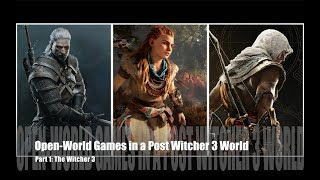 Open-World Games in a Post-Witcher 3 World: Part 1, The Witcher 3