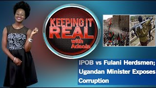 Keeping It Real With Adeola - 280 (IPOB vs Fulani Herdsmen; Ugandan Minister Exposes Corruption)
