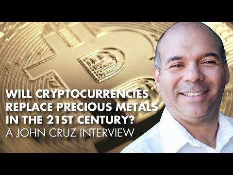 Will Cryptocurrencies Replace Precious Metals In The 21st Century? - John Cruz Interview