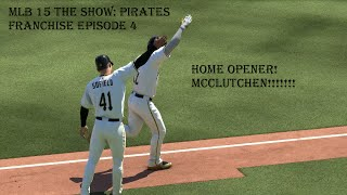MLB 15 The Show: Pittsburgh Pirates Franchise Episode 4- HOME OPENER!!! McCLUTCHen?!?