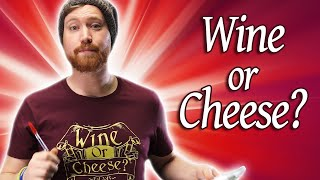 Wine or Cheese?