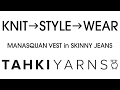 KNIT➔STYLE➔WEAR: The Manasquan Vest in Tahki Yarns Skinny Jeans