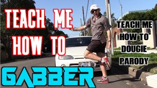 Teach Me How To Gabber (Teach Me How To Dougie Parody)