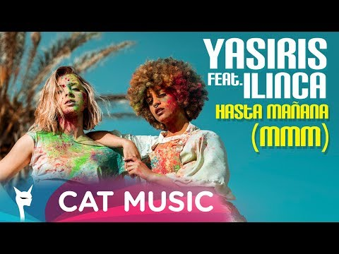 Yasiris feat. Ilinca - Hasta Mañana (MMM) Official Video