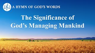 "2020 English Gospel Song | ""The Significance of God's Managing Mankind"""