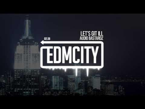 Audio Bastardz - Let's Git Ill