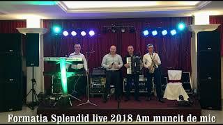 Formatia Splendid live 2018 Am muncit de mic