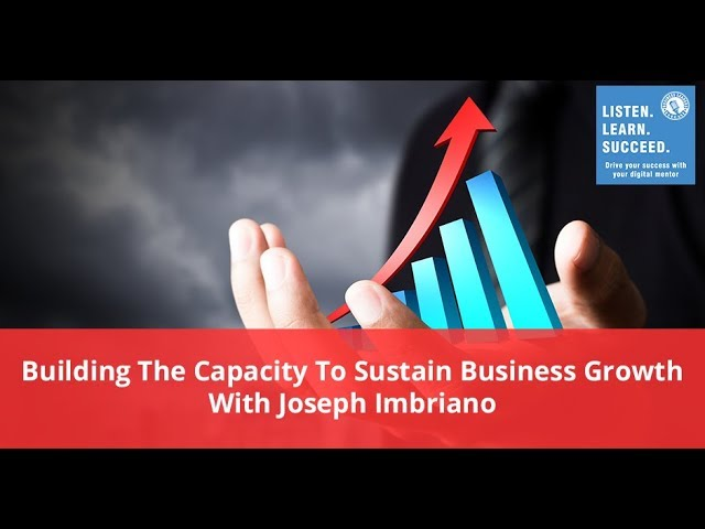 PODCAST: Building The Capacity To Sustain Business Growth With Joseph Imbriano