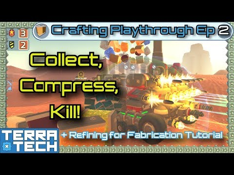 TerraTech - Crafting Ep2 - Collect, Compress, Kill! + Refining Tutorial [0.7.9]
