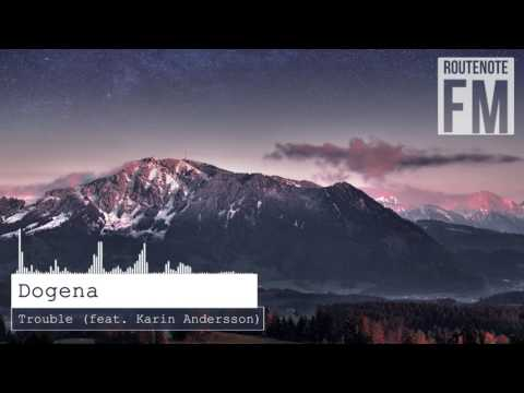 Dogena - Trouble (feat. Karin Andersson)