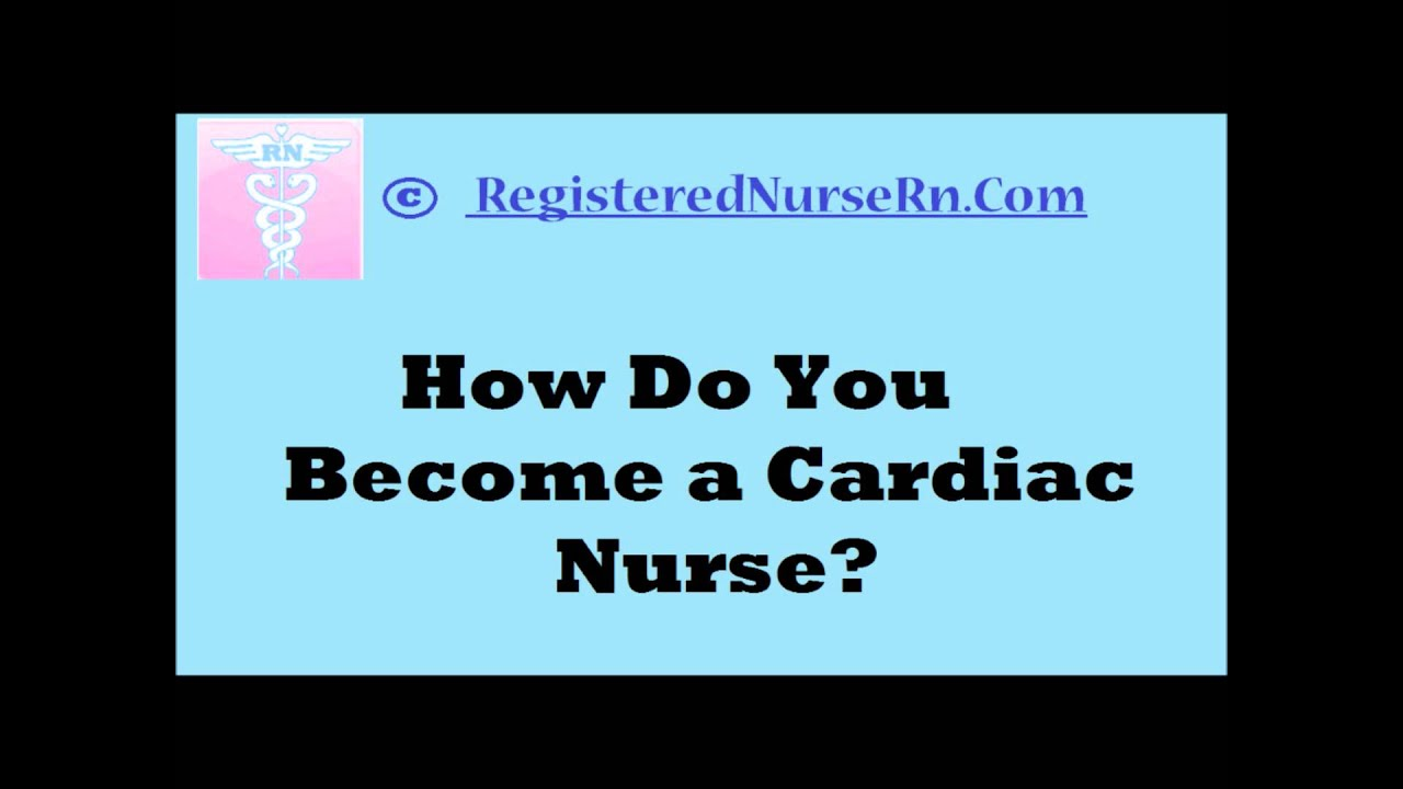 cardiac nursing how to become a cardiac nurse youtube