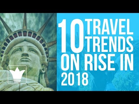 10 Travel Trends on Rise in 2018 | 10K Studio