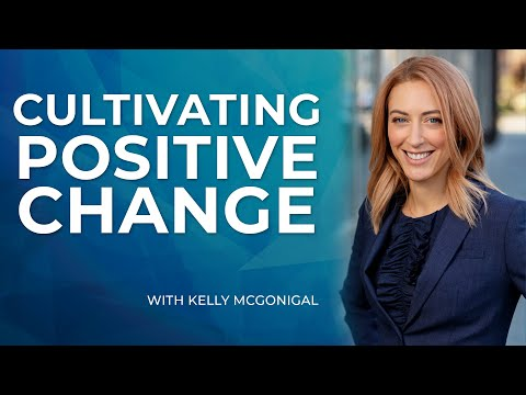 Kelly McGonigal: Cultivating Positive Change