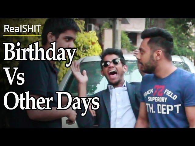Birthday Vs Other Days | RealSHIT
