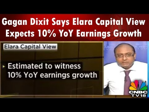 Gagan Dixit Says Elara Capital View Expects 10% YoY Earnings Growth | CNBC TV18