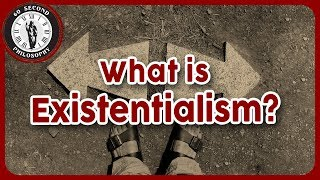 What is Existentialism?
