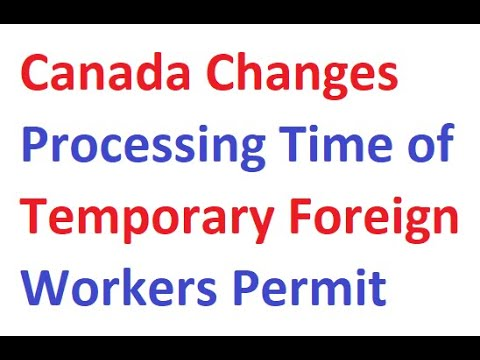 Canada Changes Processing Time Of Temporary Foreign Workers Permit – PR Immigration Visa
