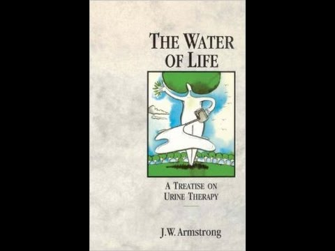 The Water Of Life: A Treatise on Urine Therapy - John W Armstrong (Bridgette) release chemo cancer
