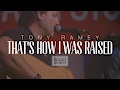 Tony Ramey - That's How I Was Raised