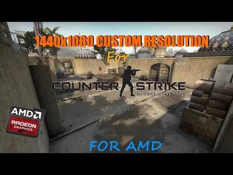 CS:GO 1440x1080 stretched custom resolution for AMD users