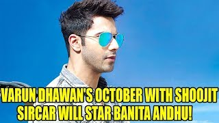 Varun Dhawan's October with Shoojit Sircar will star Banita Sandhu! Latest Bollywood News