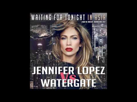 Jennifer Lopez Vs Watergate   Waiting For Tonight In Asia (24Bit Re Master 2017) (Mixmachine Mashup)