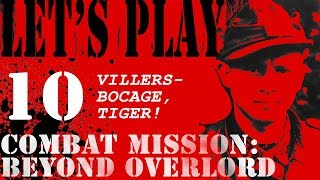 Let's Play Combat Mission: Beyond Overlord - 10 - Villers-Bocage, Tiger! (Part 1)