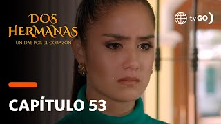 Dos hermanas capitulo 53
