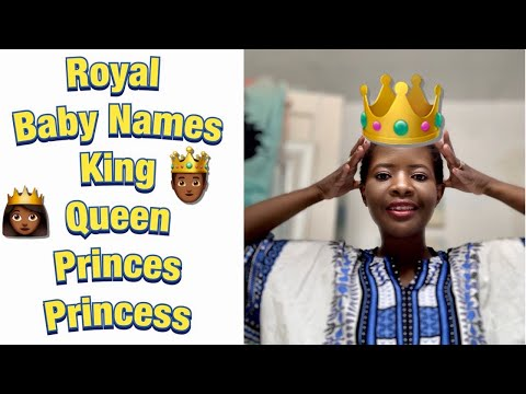 UNIQUE ROYAL AFRICAN BABY NAMES WITH MEANING | UNISEX BABY NAMES 2020