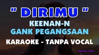 Dirimu - Keenan Nasution - Gang Pegangsaan ( Karaoke - tanpa vocal )