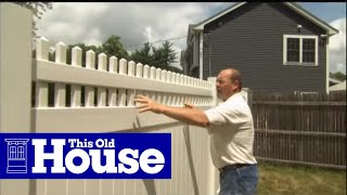 How To Install A Vinyl Fence - This Old House