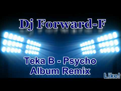 Dj Forward-F - Teka B Psycho Album Remix.