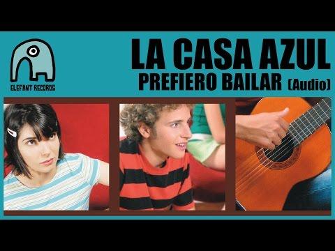 LA CASA AZUL - Prefiero Bailar [Audio]