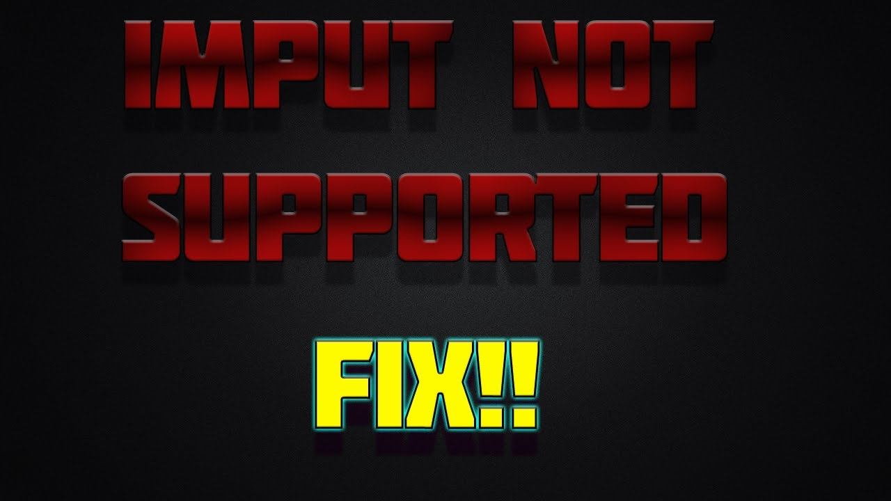 Input not supported: what the error is and how to fix it 65