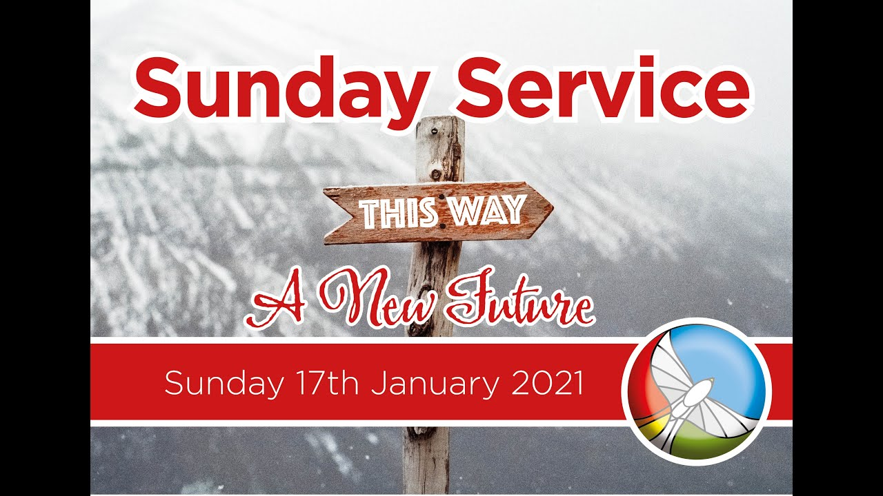 Sunday 17th January 2021 - A New Future