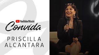 YouTube Music Convida: Priscilla Alcantara