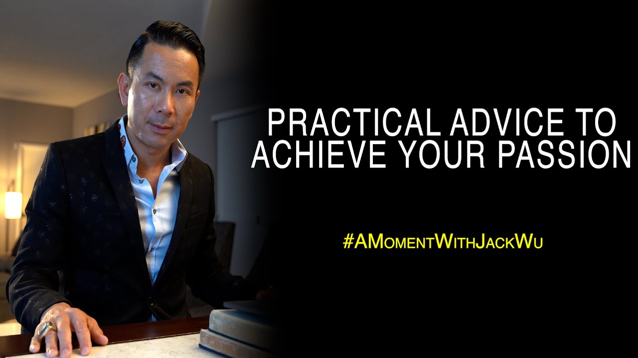 Practical Advice To Achieve Your Passion | A Moment With Jack Wu