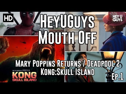 MouthOff Ep 1 - Mary Poppins Returns First Look, Deadpool 2 Teaser & Kong