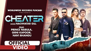 CHEATER (OFFICIAL VIDEO) Nachhatar Gill Ft Prince Narula, Navi Bhangu, Ginni Kapur NEW PUNJABI SONG