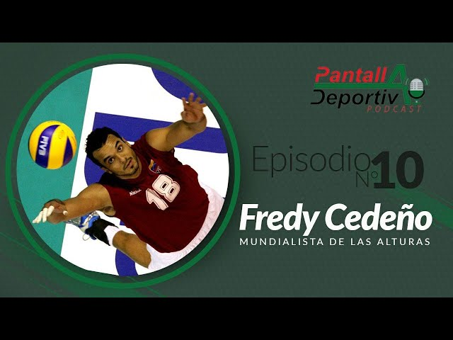 Pantalla Deportiva Podcast-Episodio 10. FREDY CEDEÑO: Mundialista de las alturas🏐