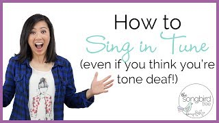 How to sing in tune even if you think you're tone deaf!