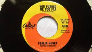 You Pushed Me Too Far , Ferlin Husky ,1967 45RPM YouTube Videos