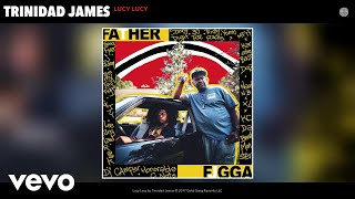 Trinidad James - Lucy Lucy (Audio)
